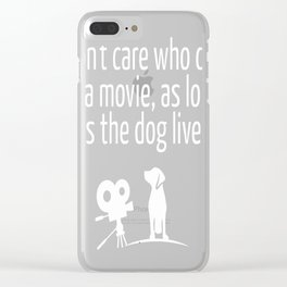 I Dont Care Who Dies In A Movie Clear iPhone Case