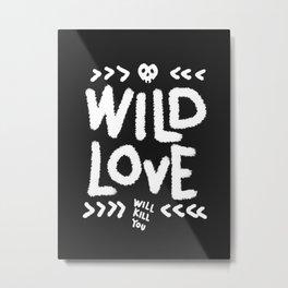 Wild Love Will Kill You Metal Print