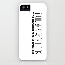 It May Be SHORT...But, It Sure Is SKINNY!!! iPhone Case