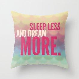 Sleep Less, Dream More (Inspirational) Throw Pillow