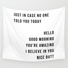 Just In Case No One Told You Today Hello Good Morning You're Amazing I Belive In You Nice Butt Minimal Wall Tapestry