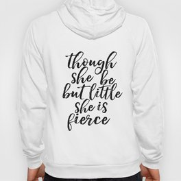 Though She Be But Little She Is Fierce Print, ShakeSpeare Quote, Girls Room Decor Hoody