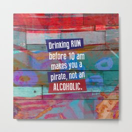 Drinking Rum Before 10 am Metal Print