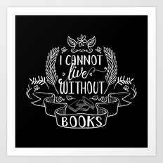 I Cannot Live Without Books - Black Art Print