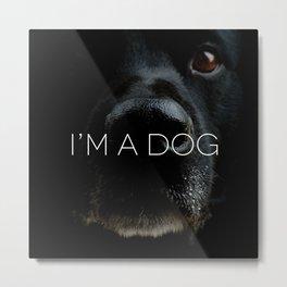 I'M AN ANIMAL // i'm a dog Metal Print