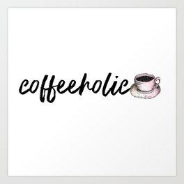 coffeeholic Art Print