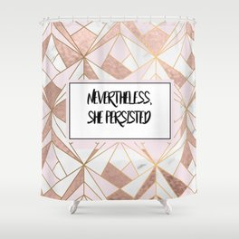 Nevertheless she persisted - rose gold marble geo Shower Curtain