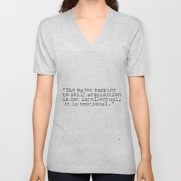 """""""The major barrier to skill acquisition is not intellectual, it is emotional."""" Unisex V-Neck"""
