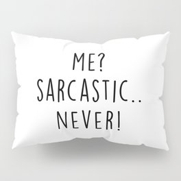 Never Sarcastic Funny Saying Pillow Sham