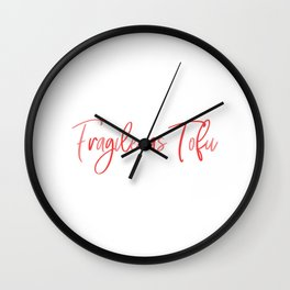 Fragile as tofu Wall Clock