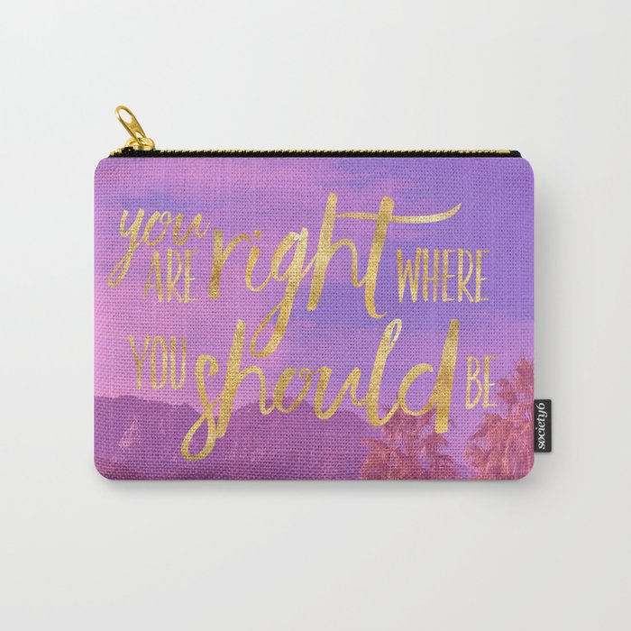 You are RIGHT where you should be. Carry-All Pouch