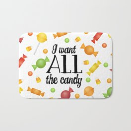 I Want All The Candy Bath Mat