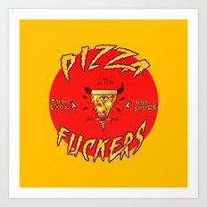 Pizza Fuckers Art Print