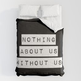 Nothing About Us Without Us Comforters