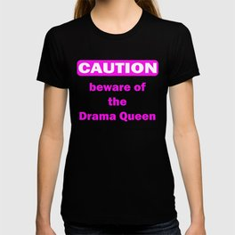 Caution beware of the Drama Queen T-shirt