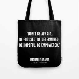 """Don't be afraid. Be focused. Be determined. Be hopeful. Be empowered."" Tote Bag"