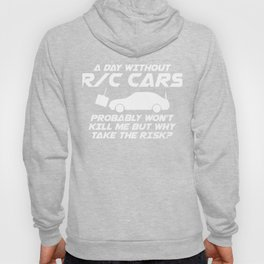 Day Without R/C RC Cars Wont Kill Me Why Take Risk T Shirt Hoody