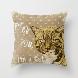 F*ck you.  I am a cat, grumpily Cat with funny Quote Throw Pillow