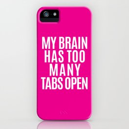 My Brain Has Too Many Tabs Open (Pink) iPhone Case