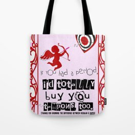 Tampon Valentines - If you had a period, I'd totally buy you tampons too! Tote Bag