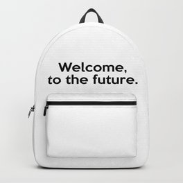 Welcome, to the future. Backpack