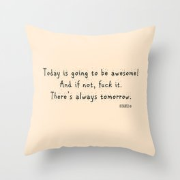 Fuck It, There's Always Tomorrow! Throw Pillow