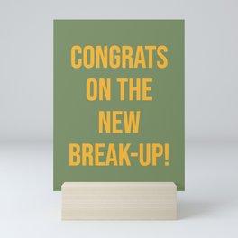 CONGRATS ON THE NEW BREAK UP! Mini Art Print