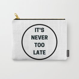 It is never too late - inspirational and motivational quote Carry-All Pouch