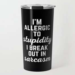Allergic To Stupidity Funny Quote Travel Mug