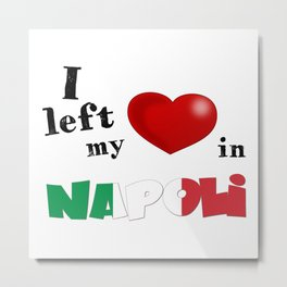 I left my heart in Napoli Metal Print