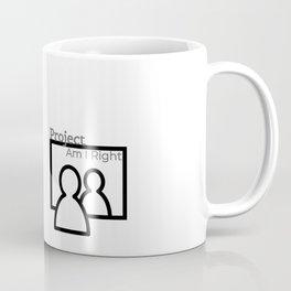Project Am I Right Coffee Mug