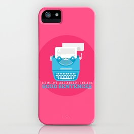 Let Me Live, Love, And Say It Well In Good Sentences iPhone Case