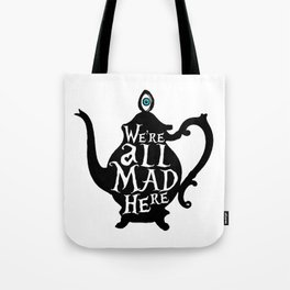 """""""We're all MAD here"""" - Alice in Wonderland - Teapot Tote Bag"""