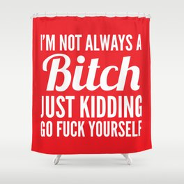 I'M NOT ALWAYS A BITCH (Red) Shower Curtain