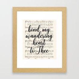 Bind my wandering heart to Thee Framed Art Print