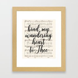 Bind my wandering heart to Thee Framed Art Print