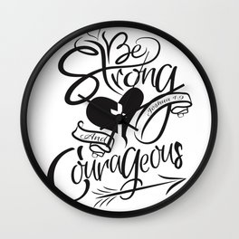 Be Strong and Courageous Wall Clock