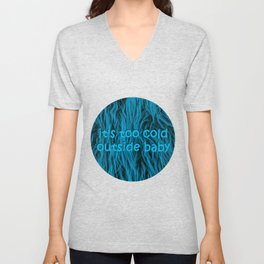 its too cold outside baby | fluffy Unisex V-Neck