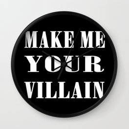 Make Me Your Villain Wall Clock