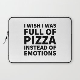 I Wish I Was Full of Pizza Instead of Emotions Laptop Sleeve