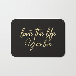 Love the life you live - Gold on Black Bath Mat