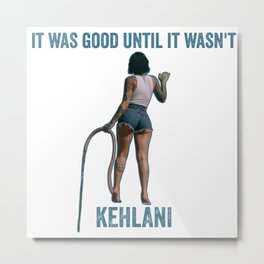 KEHLANI - IT WAS GOOD UNTIL IT WASN'T (IWGUIW) Metal Print