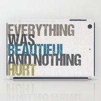 vonnegut iPad Cases featuring Everything was beautiful and nothing hurt – Kurt Vonnegut quote Slaughterhouse Five by MissQuote
