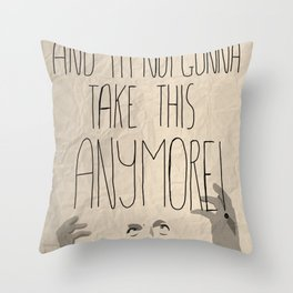 I'm mad as hell and I'm not gonna take it anymore Throw Pillow