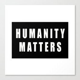 HUMANITY MATTERS Canvas Print