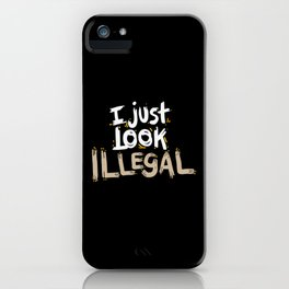 I Just Look Illegal. - Gift iPhone Case