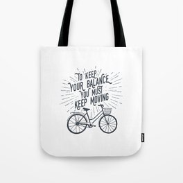 To Keep Your Balance, You Must Keep Moving Tote Bag
