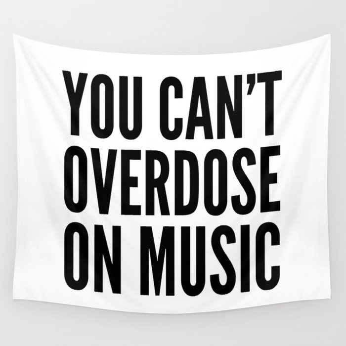 You Can't Overdose On Music Wall Tapestry
