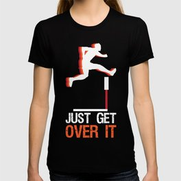 Track & Field Hurdle Gift: Just Get Over It I Running T-shirt