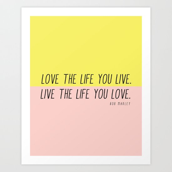 Love The Life You Live Art Print